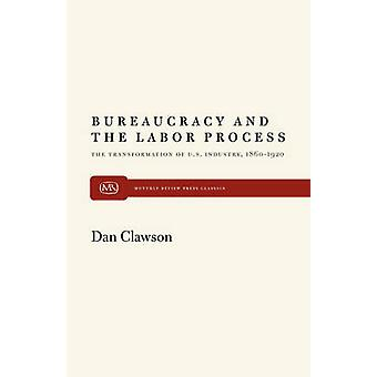Bureaucracy and the Labor Process The Transformation of U.S. Industry 18601920 by Clawson & Dan