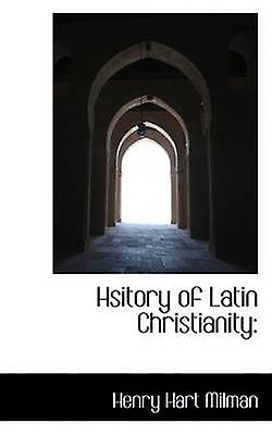 Hsitory of Latin Christianity by Milhomme & Henry Hart