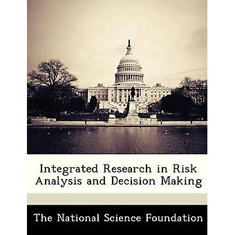 Integrated Research in Risk Analysis and Decision Making by The National Science Foundation