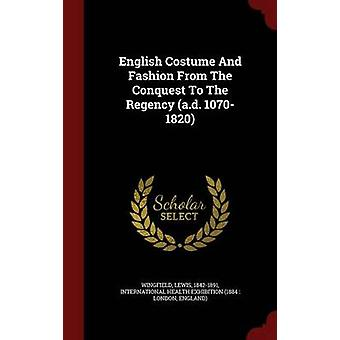 English Costume And Fashion From The Conquest To The Regency a.d. 10701820 by 18421891 & Wingfield & Lewis