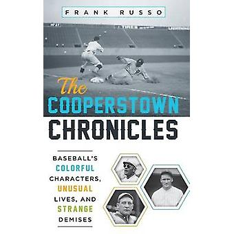 The Cooperstown Chronicles Baseballs Colorful Characters Unusual Lives and Strange Demises by Russo & Frank