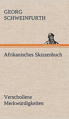 Afrikanisches Skizzenbuch by Schweinfurth & Georg