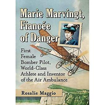 Marie Marvingt, Fiancee of Danger: First Female Bomber� Pilot, World-Class Athlete and Inventor of the Air Ambulance