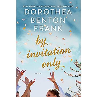 By Invitation Only by Dorothea Benton Frank - 9780062390820 Book