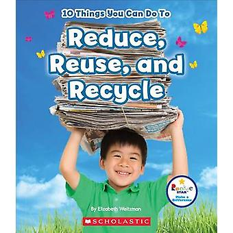 10 Things You Can Do to Reduce - Reuse - Recycle by Elizabeth Weitzma