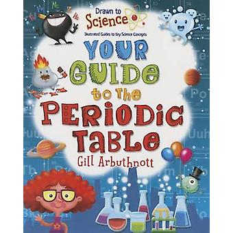 Your Guide to the Periodic Table by Arbuthnott - Gill/ Mones - Marc (