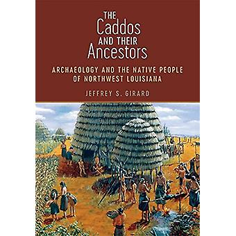 The Caddos and Their Ancestors - Archaeology and the Native People of