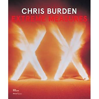 Chris Burden - Extreme Measures by Lisa Phillips - Massimiliano Gioni