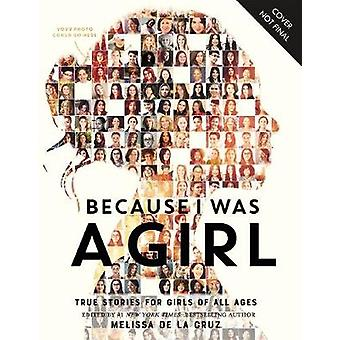 Because I Was a Girl - True Stories for Girls of All Ages by Melissa d