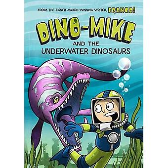 Dino-Mike and the Underwater Dinosaurs by Franco Aureliani - Franco A