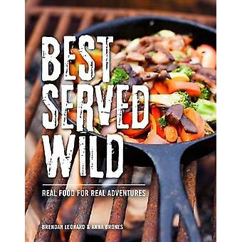 Best Served Wild - Real Food for Real Adventures by Brendan Leonard -