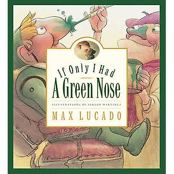 If Only I Had a Green Nose by Max Lucado - Sergio Martinez - 97815813