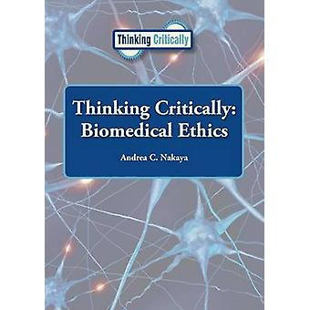 Thinking Critically - Biomedical Ethics by Andrea C Nakaya - 978160152