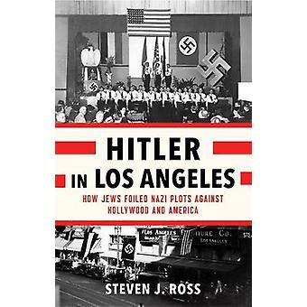 Hitler in Los Angeles - How Jews Foiled Nazi Plots Against Hollywood a