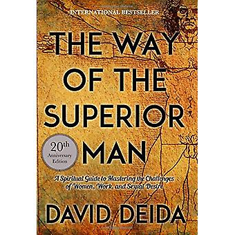 The Way of the Superior Man - A Spiritual Guide to Mastering the Chall