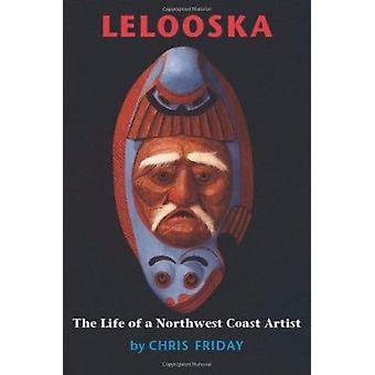Lelooska - elämä luoteisrannikolla taiteilija Chris perjantai - 9780