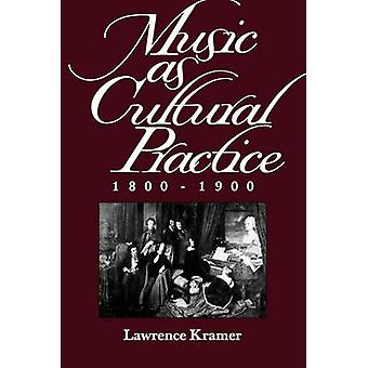Music as Cultural Practice - 1800-1900 by Lawrence Kramer - 978052008