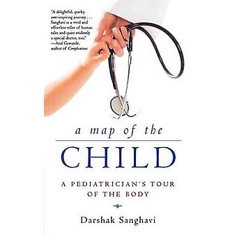 A Map of Child - A Pediatrician's Tour of the Body by Darshak Sanghavi