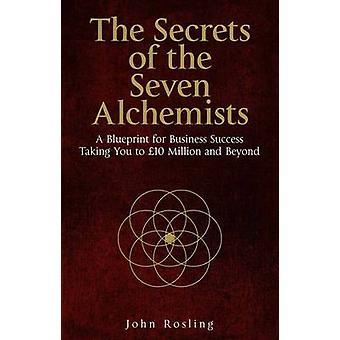 The Secrets of the Seven Alchemists - A Blueprint for Business Success