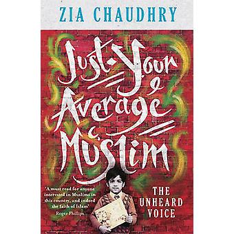 Just Your Average Muslim by Zia Chaudhry - 9781780722481 Book