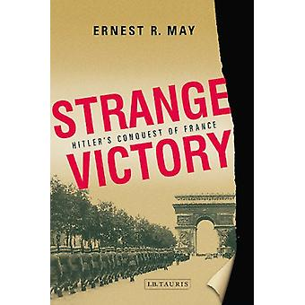 Strange Victory - Hitler's Conquest of France by Ernest R. May - 97818
