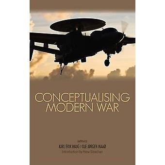 Conceptualising Modern War by Karl Erik Haug - Ole Jurgen Maao - Hew