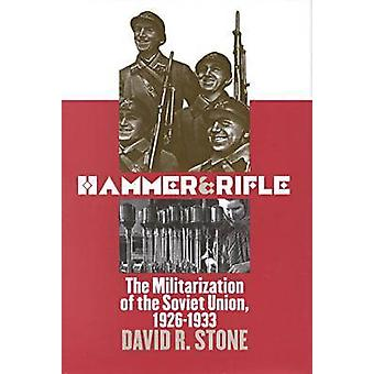 Hammer and Rifle - The Militarization of the Soviet Union - 1926-1933