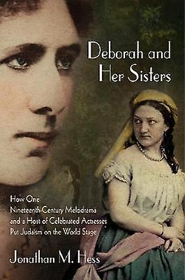 Deborah and Her Sisters - How One Nineteenth-Century Melodrama and a H