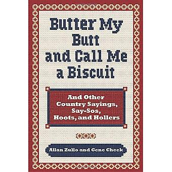 Butter My Butt and Call Me a Biscuit: And Other Country Sayings, Say-SOS, Hoots, and Hollers