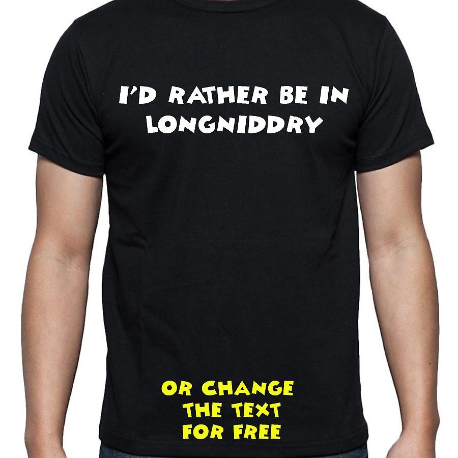 I'd Rather Be In Longniddry Black Hand Printed T shirt