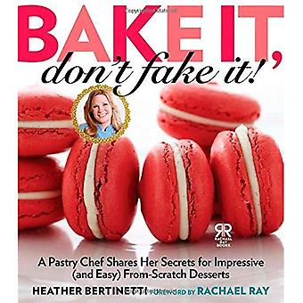 Bake It, Don't Fake It!: A Pastry Chef Shares Her Secrets for Impressive (and Easy) From-Scratch Desserts (Rachael...
