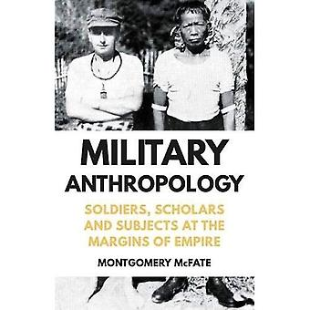 Military Anthropology: Soldiers, Scholars and Subjects at the Margins of� Empire