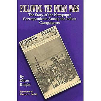 Following the Indian Wars: The Story of the Newspaper� Correspondents Among the Indian Campaigners