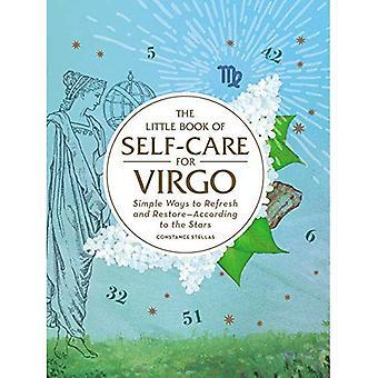 The Little Book van zelfzorg voor Maagd: eenvoudige manieren om te vernieuwen en Restore-volgens de sterren (astrologie zelfzorg)