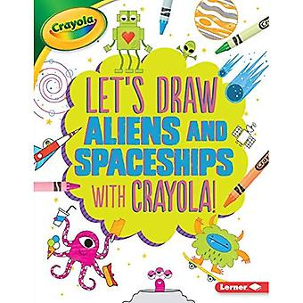 Let's Draw Aliens and Spaceships with Crayola (R)� !