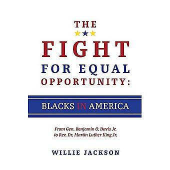 The Fight for Equal Opportunity: Blacks in America: From Gen. Benjamin� O. Davis Jr. to Rev. Dr.� Martin Luther King Jr.