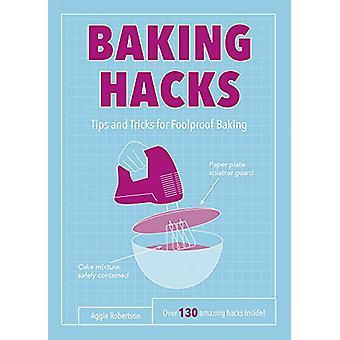 Cuisson Hacks - trucs et astuces pour la cuisson à toute épreuve par Aggie Robertson