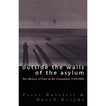 Outside the Walls of the Asylum The History of Care in the Community 17502000 by Bartlett & Peter