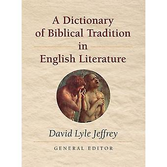 A Dictionary of Biblical Tradition in English Literature by Jeffrey & David L