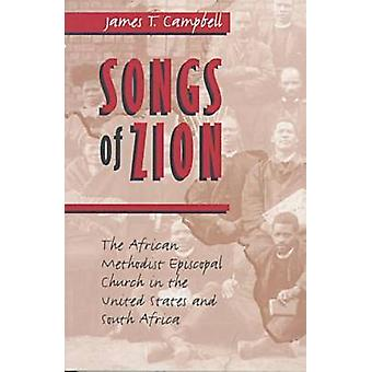 Songs of Zion The African Methodist Episcopal Church in the United States and South Africa by Campbell & James T.