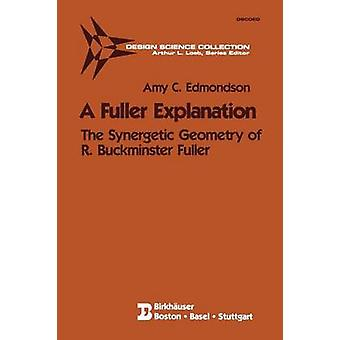 A Fuller Explanation The Synergetic Geometry of R. Buckminster Fuller by Edmondson & Amy C.