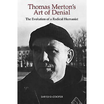 Thomas Mertons Art of Denial The Evolution of a Radical Humanist by Cooper & David D.
