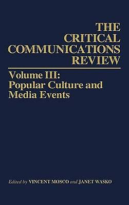 Critical Communication Review Volume 3 Popular Culture and Media Events by Wasko & Janet