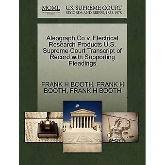 Aleograph Co v. Electrical Research Products U.S. Supreme Court Transcript of Record with Supporting Pleadings by BOOTH & FRANK H