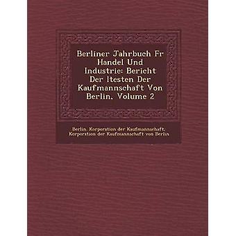 Berliner Jahrbuch Fur Handel Und Industrie Bericht Der Ltesten Der Kaufmannschaft Von Berlin Volume 2 by Berlin Korporation Der Kaufmannschaft