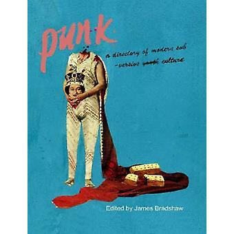 Punk A katalog för moderna omstörtande kultur av Bradshaw & James
