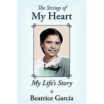The Strings of My Heart My Lifes Story by Garcia & Beatrice
