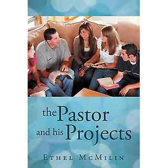 The Pastor and His Projects by McMilin & Ethel