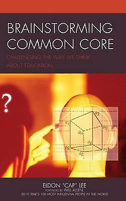 Brainstorming Common Core Challenging the Way We Think about Education by Lee & Eldon Cap