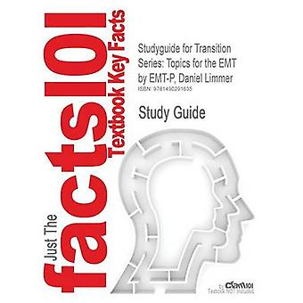 Studyguide for Transition Series Topics for the EMT by EMTP Daniel Limmer ISBN 9780135113516 by Cram101 Textbook Reviews